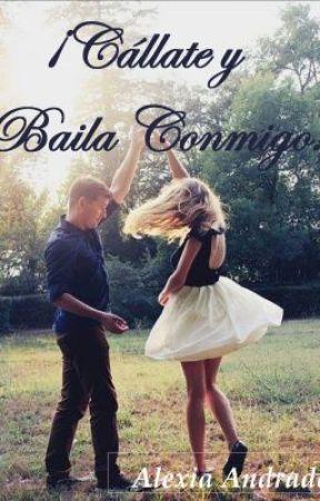 ¡Cállate y Baila Conmigo! by Alexia92