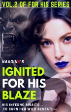 Ignited For His Blaze [COMING SOON] by NaaginN