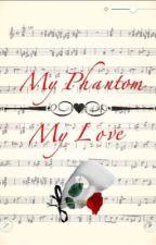 My Phantom, My Love by BreLovesTigers