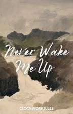 Never Wake Me Up by ClockworkJules