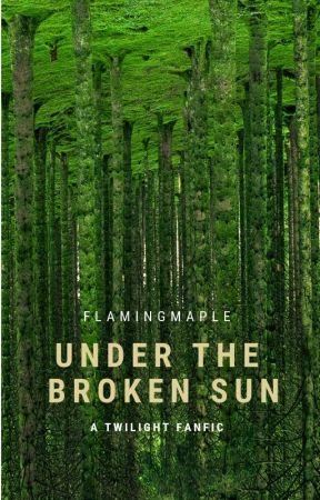 Under The Broken Sun   Twilight   Bella & Edward by FlamingMapleLeaves