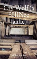 Cry Wolf (a SHINee fanfic) by _white_rabbit