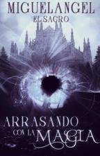 Arrasando con la Magia [EDITANDO] by MiguelAngel-ElSacro