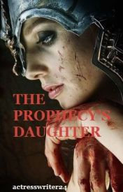 The Prophecy's Daughter by actresswriter24