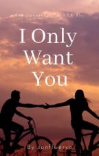 i only want you | b.g. by sunflwerxo