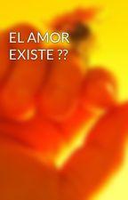 EL AMOR EXISTE ?? by yaneximichelle1016
