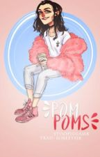 pom poms ; larry o.s by 16meets18