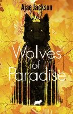 Wolves of Paradise by ajae_jackson