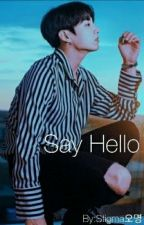 Say Hello ~ Social Media AU ~ Incompleted  by FirstLoveStigma