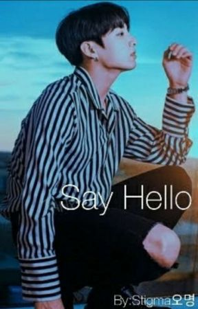 Say Hello ~ Incompleted  by FirstLoveStigma