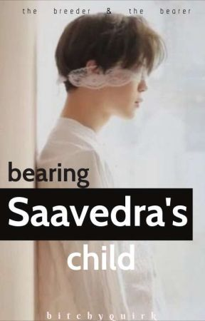 BEARING SAAVEDRA'S CHILD by bitchyquirk