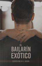 EL BAILARÍN EXÓTICO |Edición renovada| by SweeterThanFantasy