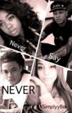 Never Say Never by -SimplyyBri