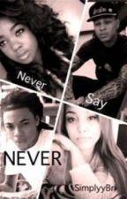Never Say Never by -SimplyyBri