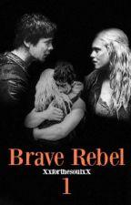 Brave Rebel (Bellarke Fanfiction) by XxforthesoulxX