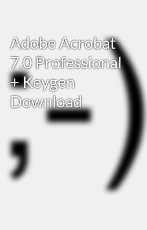 Adobe Acrobat 7 0 Professional + Keygen Download - Wattpad