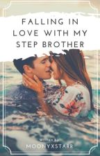 Falling In Love With My Step Brother by 1deliriousmistakes