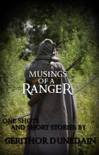 Musings of a Ranger: One Shots and Short Stories by GerithorDunedain