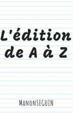 L'édition de A à Z by ManonSeguin