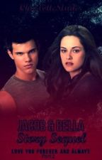 Jacob and Bella Story Sequel: Love you Forever and Always Part 2 (Coming Soon) by CharlotteLYNNS