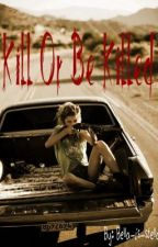 Kill or Be Killed by bella-is-stella
