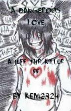 A Dangerous Love (A Jeff The Killer FanFiction) by kem2324