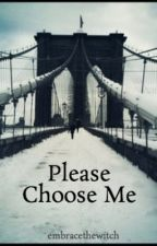 Please Choose Me by embracethewitch