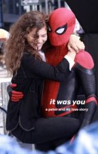it was you - a peter and mj love story  by kaelaxxxstories