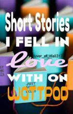 Short Stories I Fell In Love With On Wattpad by Luver_of_Niall317