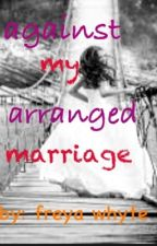 Against my arranged marriage. by freyathebookworm