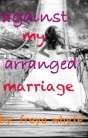 Against my arranged marriage. by freyathebookworm