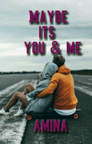 Maybe its you and me ✔