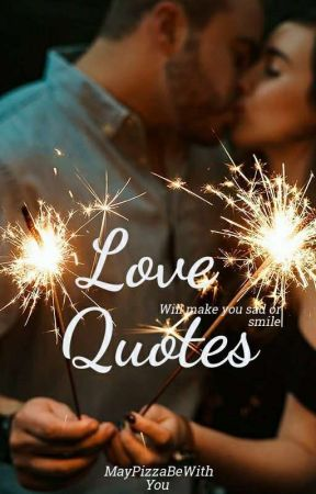 Love Quotes by MayPizzaBeWithYou