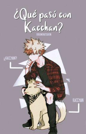 ¿Que Pasó Con Kacchan? | Katsudeku (Editando) by bokuNoKatsudon