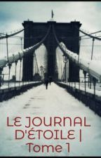 LE JOURNAL D'ÉTOILE | Tome 1 by EtoilePetiteLectrice