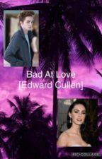 Bad At Love [Edward Cullen] by beautifulpurple22