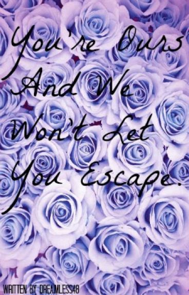 Your ours and we won't let you escape (boyxboy) - HIATUS
