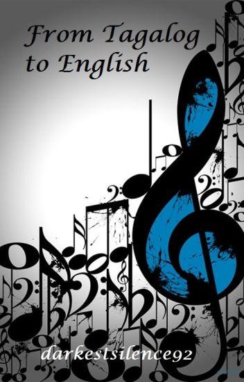 Tagalog Songs translated to English Collection - A  K  Zulueta - Wattpad