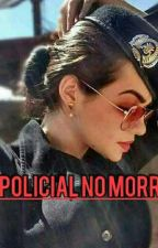 A Policial no morro by RafaelaNunes983
