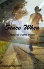 Since When (Ponyboy Curtis Fanfic) by originalgreasergirl