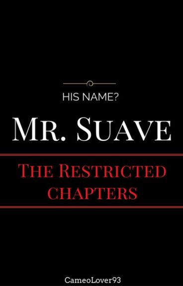 His Name? Mr. Suave: Restricted Chapters (Completed)