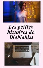 Les petites histoires de Blablakiss by blablakiss
