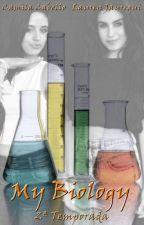 My Biology (2º Temporada) by loveonlycamz