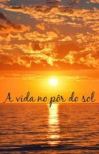 A vida no pôr- do-Sol by LarissaEscuer