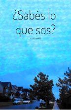 ¿Sabés lo que sos? by Juliii960