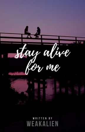Stay Alive For Me by weakalien