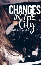 Changes in the City [Incomplete] by jjasxminee