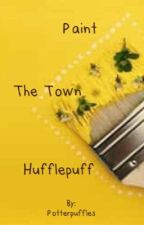 Paint the Town Hufflepuff by Potterpuffles