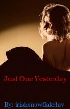 Just One Yesterday by irishsnowflakeluv