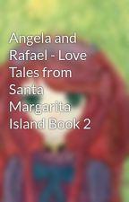 Angela and Rafael - Love Tales from Santa Margarita Island Book 2 by MaggieSantander